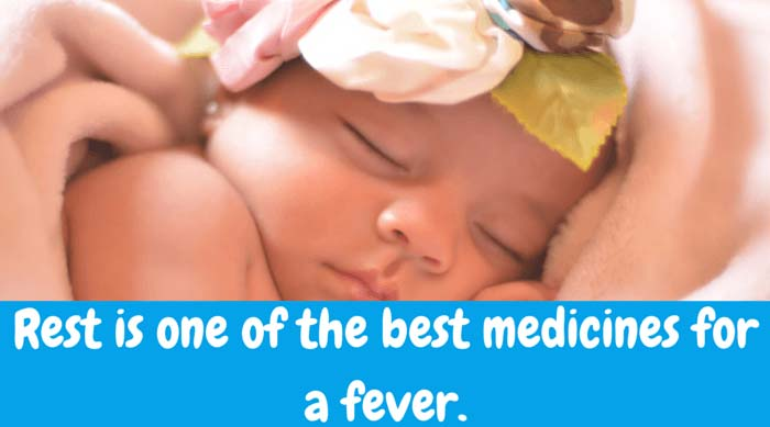Rest – Your child may get cranky when running fever. Rest is the best medicine. Dress him/her in cotton jammies. Don't cover him/her with blankets, a sheet will do fine.