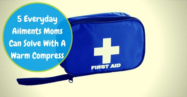 5 Everyday Ailments Moms Can Solve With A Warm Compress