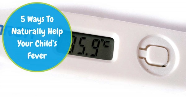 5 Ways To Naturally Help Your Child's Fever