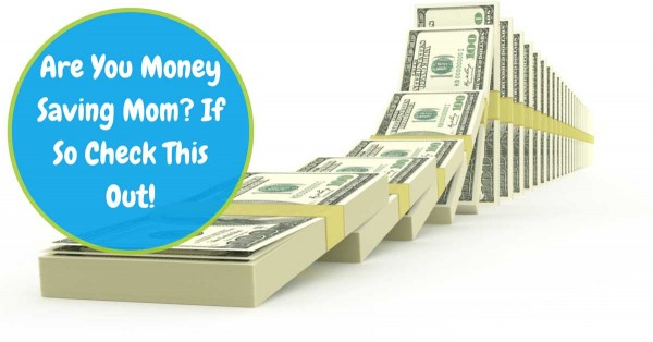 Are You Money Saving Mom? If So Check This Out!