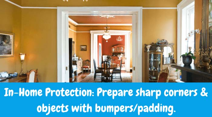 In-Home Protection Before bringing your infant home from the hospital, put bumper pads in the baby bed. Outfit toddlers with elbow and knee pads to protect from bleeding joints. Carpeting cushions floors to help reduce bumps and bruises. Area rugs are good alternatives; just ensure they have rubber padding that secures them to the floor. Do away with sharp-cornered furniture and/or pad corners of fireplaces, entertainment centers, etc.