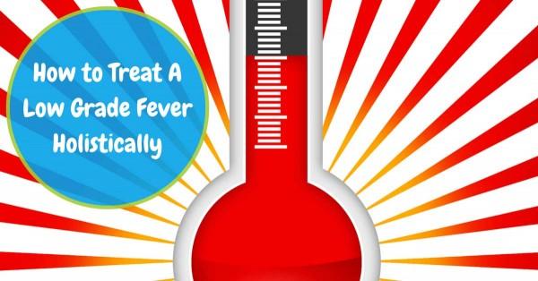 How to Treat A Low Grade Fever Holistically