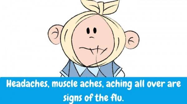 Headaches, muscle aches, aching all over are signs of the flu. Encourage your child to get up and walk about the room 2-3 times daily. This may be a good time to change sweaty, wrinkled sheets.