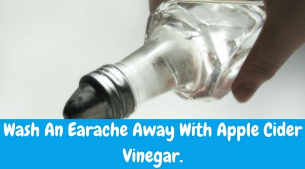 Wash The Earache Away With Apple Cider Vinegar Another old-fashioned remedy for earaches: Mix 2T apple cider vinegar with 2T water. Saturate a cotton ball in the solution and put in affected ear. Remove after five minutes. Hold a towel to baby's ear and lean her head over to drain excess liquid.