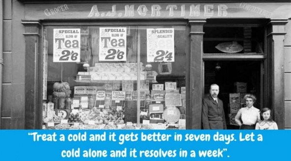 """""""Treat a cold and it gets better in seven days. Let a cold alone and it resolves in a week"""". Time tested natural cold remedy."""